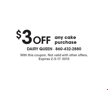 $3off any cake purchase. With this coupon. Not valid with other offers. Expires 2-3-17. 5015