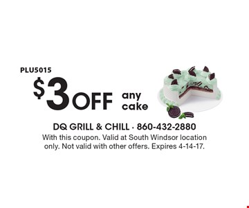 $3 OFF any cake PLU5015. With this coupon. Valid at South Windsor location only. Not valid with other offers. Expires 4-14-17.