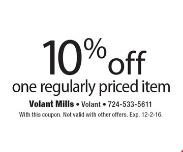 10% off one regularly priced item. With this coupon. Not valid with other offers. Exp. 12-2-16.
