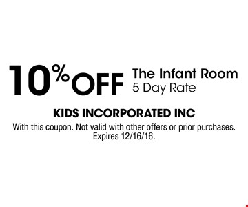 10% Off The Infant Room 5 Day Rate. With this coupon. Not valid with other offers or prior purchases. Expires 12/16/16.