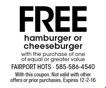 Free hamburger or cheeseburger with the purchase of one of equal or greater value. With this coupon. Not valid with other offers or prior purchases. Expires 12-2-16