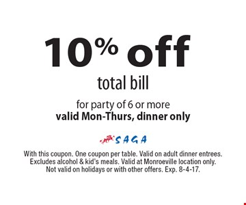 10% off total bill for party of 6 or more. Valid Mon-Thurs, dinner only. With this coupon. One coupon per table. Valid on adult dinner entrees. Excludes alcohol & kid's meals. Valid at Monroeville location only. Not valid on holidays or with other offers. Exp. 8-4-17.