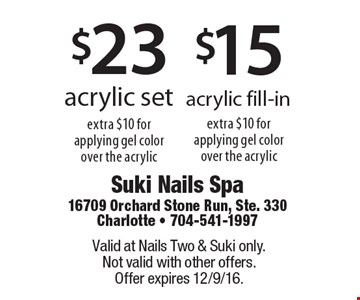 $15 acrylic fill-in (extra $10 for applying gel color over the acrylic) OR $23 acrylic set (extra $10 for applying gel color over the acrylic). Valid at Nails Two & Suki only. Not valid with other offers. Offer expires 12/9/16.