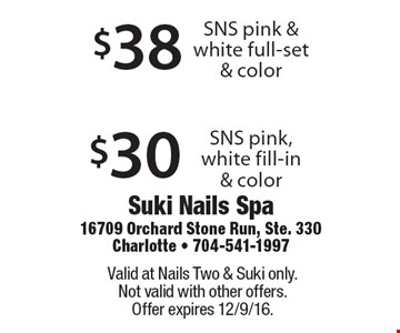 $30 SNS pink, white fill-in & color or $38 SNS pink & white full-set & color. Valid at Nails Two & Suki only. Not valid with other offers. Offer expires 12/9/16.