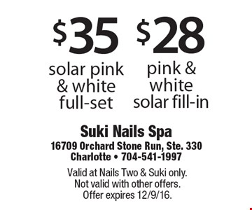 $28 pink & white solar fill-in or $35 solar pink & white full-set. Valid at Nails Two & Suki only. Not valid with other offers. Offer expires 12/9/16.