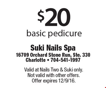 $20 basic pedicure. Valid at Nails Two & Suki only. Not valid with other offers. Offer expires 12/9/16.