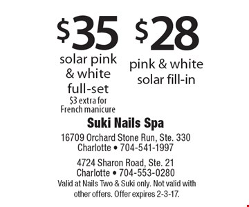 $28 pink & white solar fill-in OR $35 solar pink & white full-set$3 extra for French manicure. . Valid at Nails Two & Suki only. Not valid with other offers. Offer expires 2-3-17.
