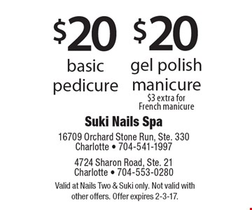 $20 gel polish manicure $3 extra for French manicure OR $20 basic pedicure. . Valid at Nails Two & Suki only. Not valid with other offers. Offer expires 2-3-17.