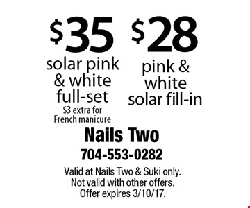 $35 pink & white solar fill-in OR $28 solar pink & white full-set, $3 extra for French manicure. Valid at Nails Two & Suki only. Not valid with other offers. Offer expires 3/10/17.