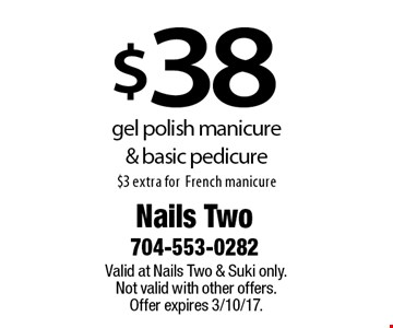$38 gel polish manicure& basic pedicure, $3 extra forFrench manicure. Valid at Nails Two & Suki only. Not valid with other offers. Offer expires 3/10/17.