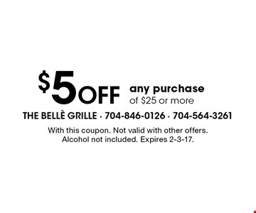 $5 Off any purchase of $25 or more. With this coupon. Not valid with other offers. Alcohol not included. Expires 2-3-17.