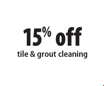 15% off tile & grout cleaning. Present ad at time of cleaning. Not valid with other offers or prior services. Offer expires 12-9-16.