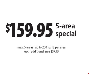 $159.95 5-area special. Max. 5 areas - up to 200 sq. ft. per area. Each additional area $37.95. Present ad at time of cleaning. Not valid with other offers or prior services. Offer expires 12-9-16.
