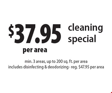 $37.95 per area cleaning special. Min. 3 areas, up to 200 sq. ft. per area. Includes disinfecting & deodorizing - reg. $47.95 per area. Present ad at time of cleaning. Not valid with other offers or prior services. Offer expires 12-9-16.