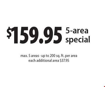 $159.95 5-area special. Max. 5 areas. Up to 200 sq. ft. per area. Each additional area $37.95. Present ad at time of cleaning. Not valid with other offers or prior services. Offer expires 1-6-17.