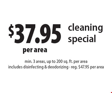 $37.95 per area cleaning special. Min. 3 areas, up to 200 sq. ft. per area. Includes disinfecting & deodorizing. Reg. $47.95 per area. Present ad at time of cleaning. Not valid with other offers or prior services. Offer expires 1-6-17.