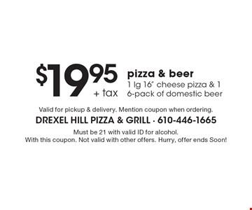 $19.95 + tax pizza & beer1 lg 16