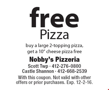 Free Pizza. Buy a large 2-topping pizza, get a 10