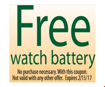Free watch battery. No purchase necessary. With this coupon. Not valid with any other offer. Expires 2/13/17.