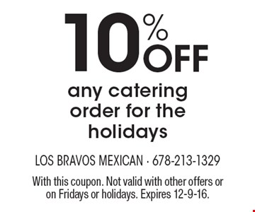 10% Off any catering order for the holidays. With this coupon. Not valid with other offers or on Fridays or holidays. Expires 12-9-16.