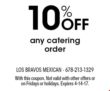 10% Off any catering order. With this coupon. Not valid with other offers or on Fridays or holidays. Expires 4-14-17.