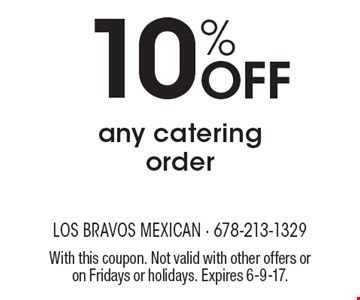 10% Off any catering order. With this coupon. Not valid with other offers or on Fridays or holidays. Expires 6-9-17.