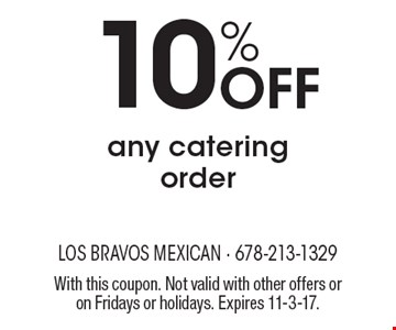 10% off any catering order. With this coupon. Not valid with other offers or on Fridays or holidays. Expires 11-3-17.