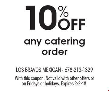 10% Off any catering order. With this coupon. Not valid with other offers or on Fridays or holidays. Expires 2-2-18.
