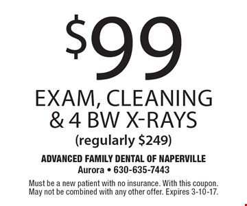 $99 Exam, Cleaning & 4 BW X-Rays (regularly $249). Must be a new patient with no insurance. With this coupon. May not be combined with any other offer. Expires 3-10-17.