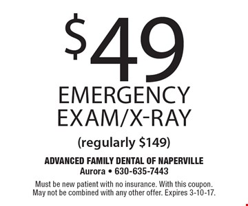 $49 Emergency Exam/X-Ray (regularly $149). Must be new patient with no insurance. With this coupon. May not be combined with any other offer. Expires 3-10-17.