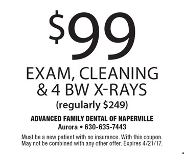 $99 Exam, Cleaning & 4 BW X-Rays (regularly $249). Must be a new patient with no insurance. With this coupon. May not be combined with any other offer. Expires 4/21/17.