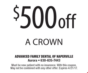 $500 off A Crown. Must be new patient with no insurance. With this coupon. May not be combined with any other offer. Expires 4/21/17.
