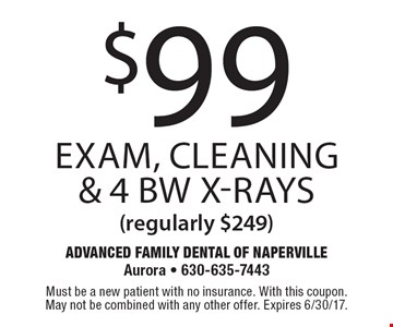 $99 exam, cleaning & 4 BW x-rays (regularly $249). Must be a new patient with no insurance. With this coupon. May not be combined with any other offer. Expires 6/30/17.