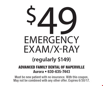 $49 emergency exam/x-ray. Rregularly $149. Must be new patient with no insurance. With this coupon. May not be combined with any other offer. Expires 6/30/17.