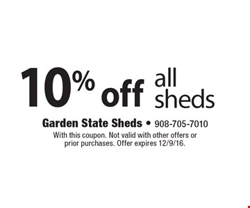 10% Off All Sheds. With this coupon. Not valid with other offers or prior purchases. Offer expires 12/9/16.
