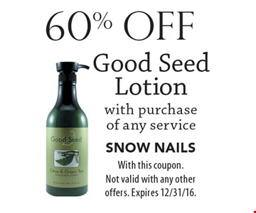 60% off Good Seed Lotion with purchase of any service. With this coupon. Not valid with any other offers. Expires 12/31/16.