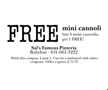 FREE mini cannoli buy 6 mini cannolis, get 1 FREE!. With this coupon. Limit 1. Can be combined with other coupons. Offer expires 2/3/17.