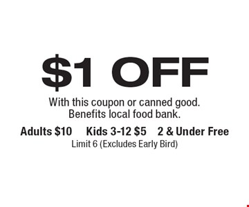 $1 off admission. With this coupon or canned good. Benefits local food bank.. Adults $10, Kids 3-12 $5, 2 & Under Free, Limit 6 (Excludes Early Bird)