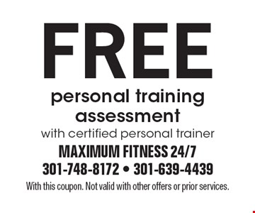 Free personal training assessment with certified personal trainer. With this coupon. Not valid with other offers or prior services.