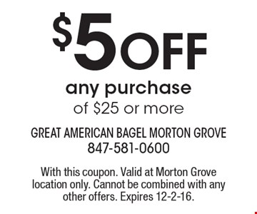 $5 Off any purchase of $25 or more. With this coupon. Valid at Morton Grove location only. Cannot be combined with any other offers. Expires 12-2-16.