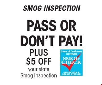 SMOG INSPECTION PASS OR DON'T PAY! PLUS $5 OFFyour state Smog Inspection.
