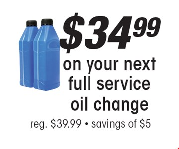 $34.99 on your next full service oil change. Reg. $39.99. Savings of $5. All offers valid on most cars and light trucks. Valid at participating locations. Not valid with any other offers or warranty work. Must present coupon at time of estimate. One offer per service, pre vehicle. No cash value.