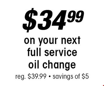 $34.99 on your next full service oil change. Reg. $39.99 - savings of $5.