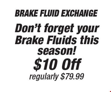 $10 Off Brake Fluid Exchange. Regularly $79.99. Don't forget your Brake Fluids this season!