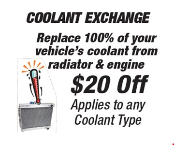 $20 Off Coolant Exchange Applies to any Coolant TypeReplace 100% of your vehicle's coolant from radiator & engine .