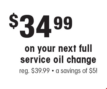 $34.99 on your next full service oil change. Reg. $39.99. A savings of $5!