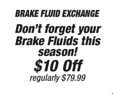 $10 Off Brake Fluid Exchange regularly $79.99. Don't forget your Brake Fluids this season!.