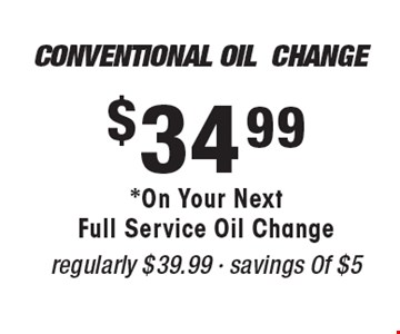 $34.99 *On Your Next Full Service Oil ChangeConventional OilChangeregularly $39.99 - savings Of $5.