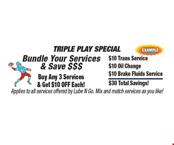 Triple Play SpecialBundle Your Services & Save $$$Buy Any 3 Services & Get $10 Off Each! $10 Trans Service$10 Oil Change$10 Brake Fluids Service$30 Total Savings! Applies to all services offered by Lube N Go. Mix and match services as you like!.