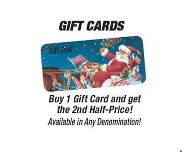 Half-Price Gift Cards Buy 1 Gift Card and get the 2nd Half-Price! Available in Any Denomination!.
